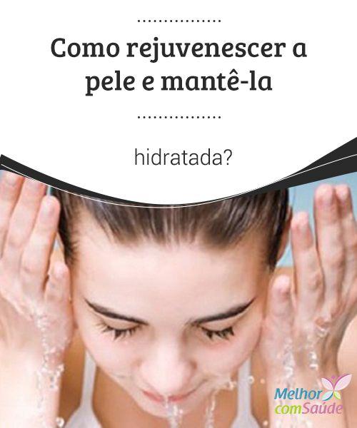 Como #rejuvenescer a pele e mantê-la hidratada? Tratamentos #faciais regulares, #creme para a #pele, loções #antienvelhecimento, máscaras, recursos naturais