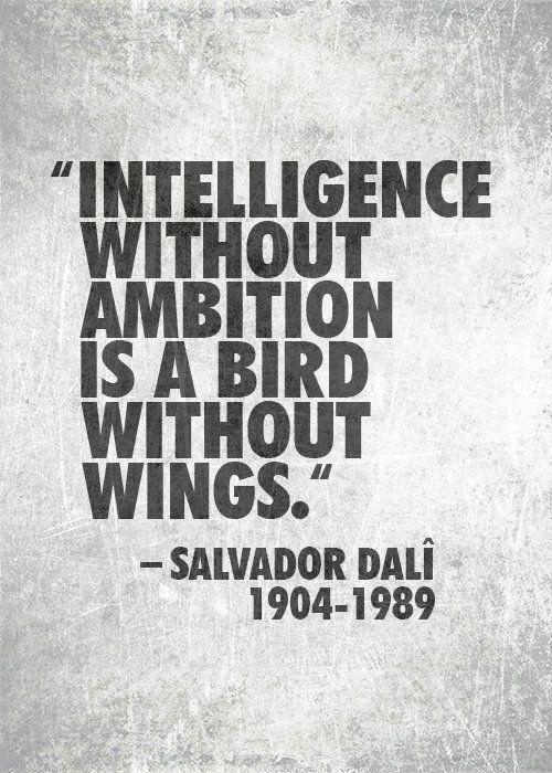 5.31 - Intelligence without ambition... Salvador Dali