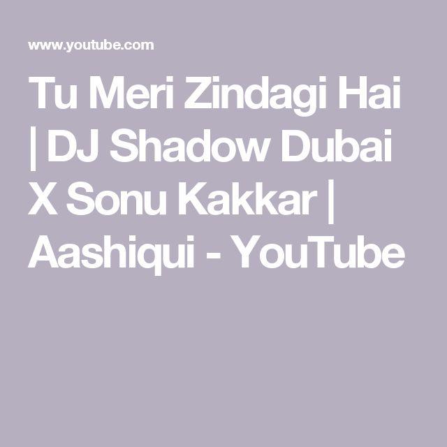 Tu Meri Zindagi Hai   DJ Shadow Dubai X Sonu Kakkar   Aashiqui - YouTube