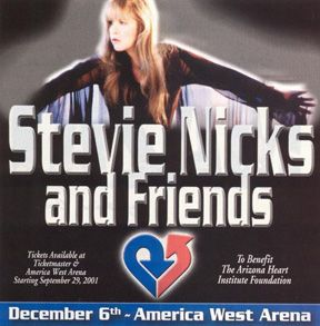 Stevie  ~ ☆♥❤♥☆ ~   on a promo poster for the Stevie Nicks and Friends Arizona Heart Institute Benefit Concert held at the Wells Fargo America West Arena,  Phoenix, Arizona on  September 23rd, 2000; her crew was Carlos Rios, Scott Plunkett,  Al Ortiz, Mark Schulman, Lenny Castro, Sharon Celani  and Mindy Stein, with the following guests: Mick Fleetwood, Sheryl Crow, Natalie Maines from the Dixie Chicks Don Henley and Lindz Buck