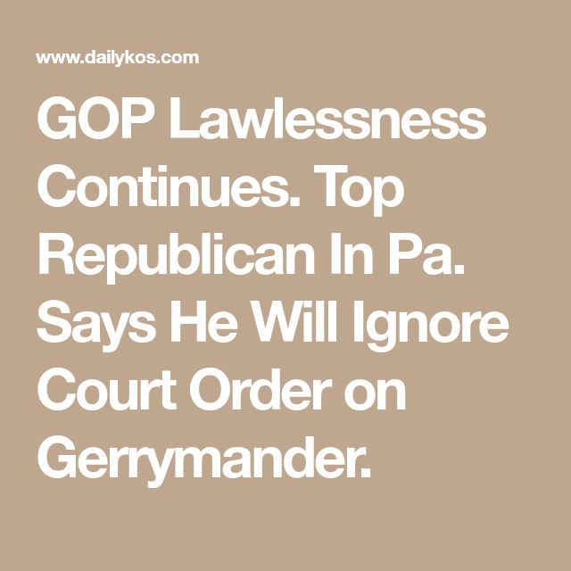 GOP Lawlessness Continues. Top Republican In Pa. Says He Will Ignore Court Order on Gerrymander.
