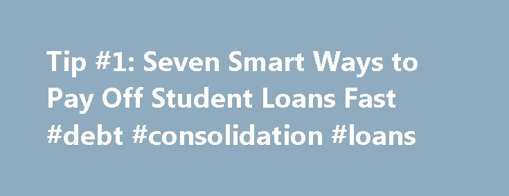 Tip #1: Seven Smart Ways to Pay Off Student Loans Fast #debt #consolidation #loans http://loan-credit.nef2.com/tip-1-seven-smart-ways-to-pay-off-student-loans-fast-debt-consolidation-loans/  #fast student loans # Tip #1: Seven Smart Ways to Pay Off Student Loans Fast Last Updated 24th September, 2014 Nearly two-thirds of graduates of four-year colleges and universities have college loans to repay. The national average of student loan debt for these graduates is more than $20,000, according…