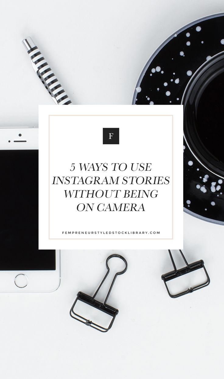 5 ways to use IG stories without being on camera