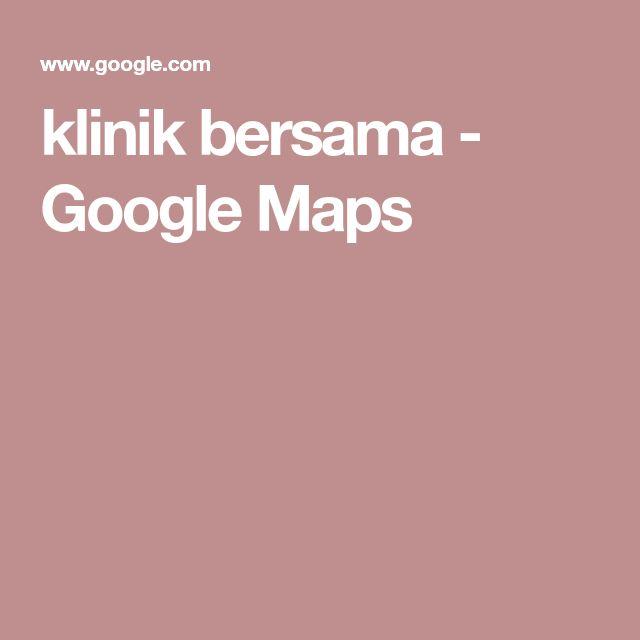 klinik bersama - Google Maps