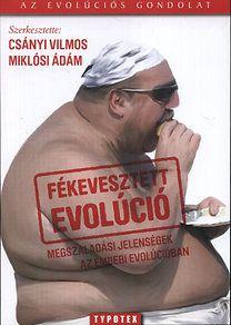 Miklósi Ádám, Csányi Vilmos: Fékevesztett evolúció - Megszaladási jelenségek az emberi evolúcióban