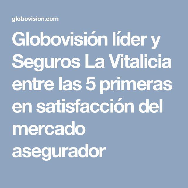 Globovisión líder y Seguros La Vitalicia entre las 5 primeras en satisfacción del mercado asegurador