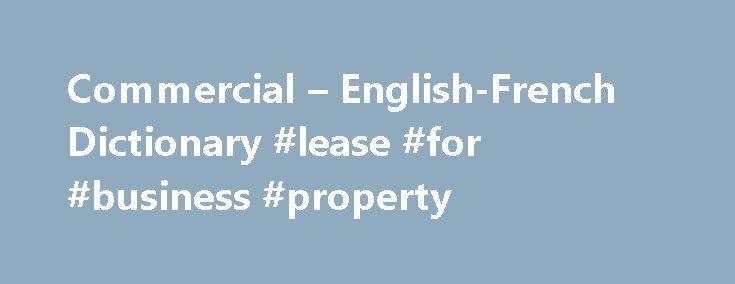 """Commercial – English-French Dictionary #lease #for #business #property http://commercial.remmont.com/commercial-english-french-dictionary-lease-for-business-property/  #commercial word # Dictionnaires de langue en ligne commercialadj adjective. Describes a noun or pronoun–for example, """"a tall girl,"""" """"an interesting book,"""" """"a big house."""" commercial adj adjectif. modifie un nom. Il est généralement placé après le nom et s'accorde avec le nom (ex. un ballon bleu, une balle bleue ). En général…"""
