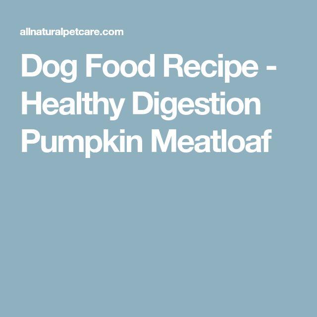 Dog Food Recipe - Healthy Digestion Pumpkin Meatloaf