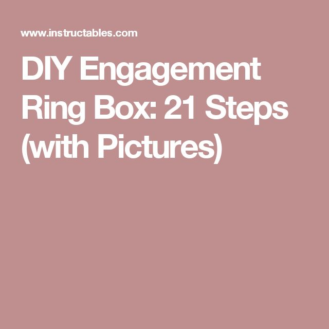 DIY Engagement Ring Box: 21 Steps (with Pictures)