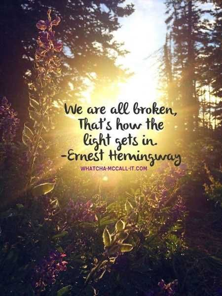 We are all broken, that's how the light get in. -Earnest Hemingway | Quotes | Motivation | Inspiration