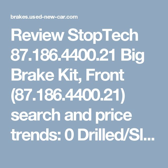 Review StopTech 87.186.4400.21 Big Brake Kit, Front (87.186.4400.21) search and price trends:       0 Drilled/Slotted rotor mix looks great behind custom (or factory) wheels.     Brake kit purchasing matches the right pad and rotor mix for faster stops.     2 Included ceramic brake pads supply more pad bite without sound or dust.     4 Big brake feel without the big price.