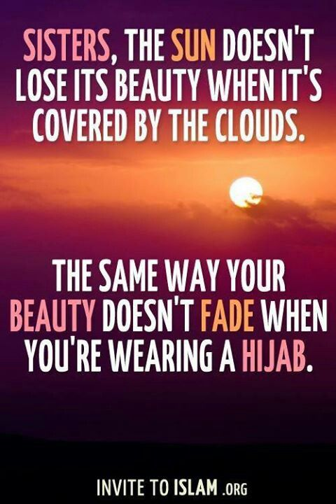 The beauty of Hijab.  There is a great deal of beauty in the Hijab, and I hope no one ever feels shame for wearing it.