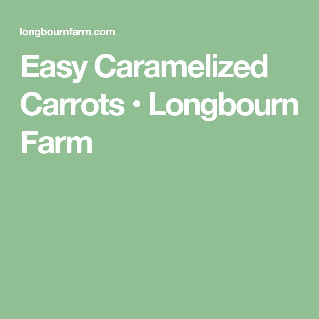 Easy Caramelized Carrots • Longbourn Farm
