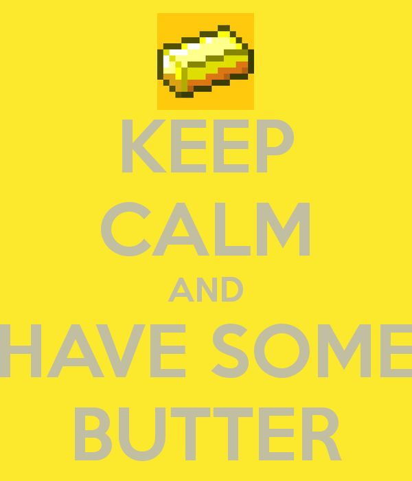 Keep Calm and Have Some Butter #Minecraft (Maxine made me ...