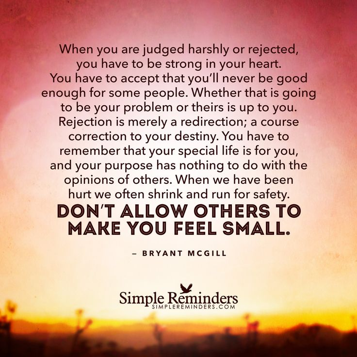 Quotes About Not Being Good Enough For Someone: When You Are Judged Harshly Or Rejected, You Have To Be