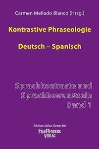 Kontrastive Phraseologie Deutsch-Spanisch / Carmen Mellado Blanco (Hrsg.)