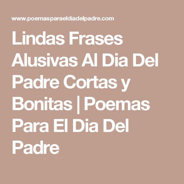 Lindas Frases Alusivas Al Dia Del Padre Cortas y Bonitas | Poemas Para El Dia Del Padre