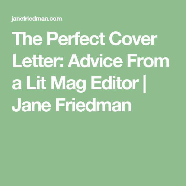 The Perfect Cover Letter: Advice From a Lit Mag Editor   Jane Friedman