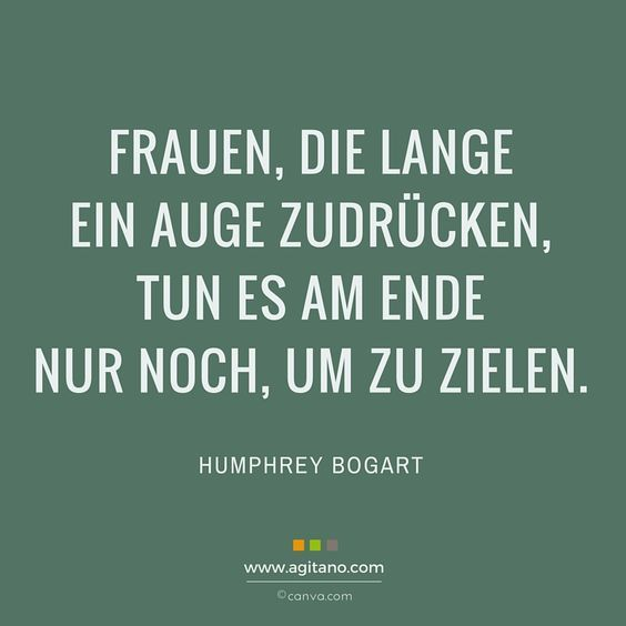 Women who turn a blind eye for a long time only do it in the end to aim. Zi …   – Sprüche