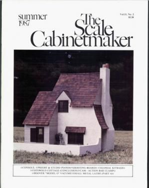 """TSC Vol. 11 No. 2 The Scale Cabinetmaker: The Scale Modeler's Reference Journal. Now available as a downloadable pdf. In this issue, you can learn more about using a small metal lathe while making a working ceiling fan; finish Helen Dorsett's Cotswold  Cottage, make a shooting board for squaring edges and a cam action clamp for miniature work, and build an original Hoover """"Model O"""" vacuum cleaner and an upright piano."""