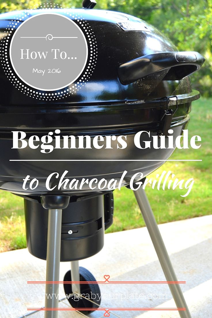{Beginners Guide to Charcoal Grilling}| Grilling can be intimidating for the first time! I'm giving you 4 easy steps to get your started on your way. www.grabyourplate.com