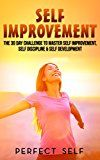 Free Kindle Book -   Self Improvement: The 30 Day Challenge To Master Self Improvement, Self Discipline & Self Development (Self Improvement,Self Acceptance,Self Confidence,Self ... Confidence,Happiness,Depression Book 2)
