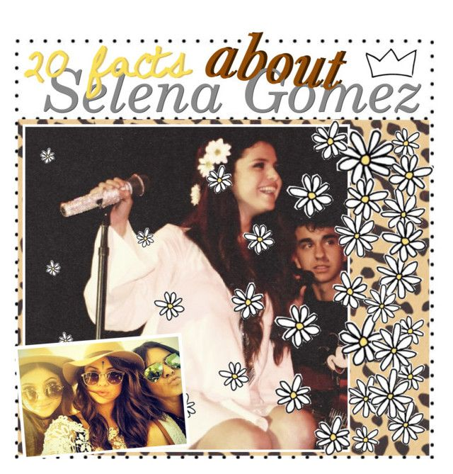 """20 facts about Selena Gomez"" by dream-girl-icons ❤ liked on Polyvore featuring art"
