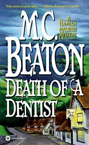 Death of a Dentist (1997) (Book 13 in the Hamish Macbeth series) A novel by M C Beaton