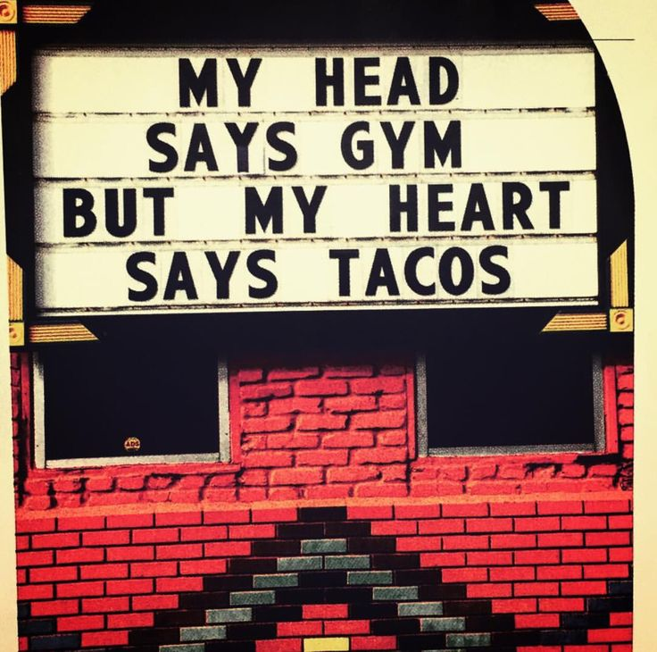 eff the gym, it's taco Tuesday