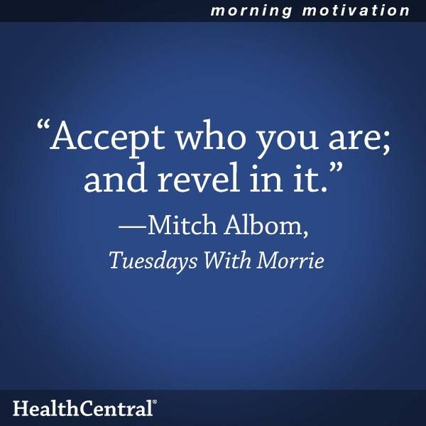 "A good quote to remember from a book worth reading: ""Accept who you are; and revel in it."" - Mitch Albom in Tuesdays With Morrie  #Inspirational #Quote #HealthyLiving"