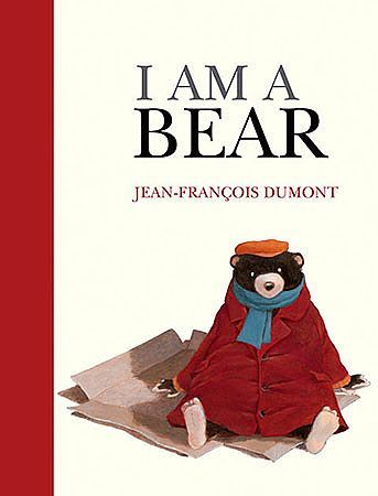 I Am A Bear Written And Illustrated By Jean Francois Dumont Wakes Up One Morning Instead Of Being In His Soft Warm Bed At Home He Is Sleeping
