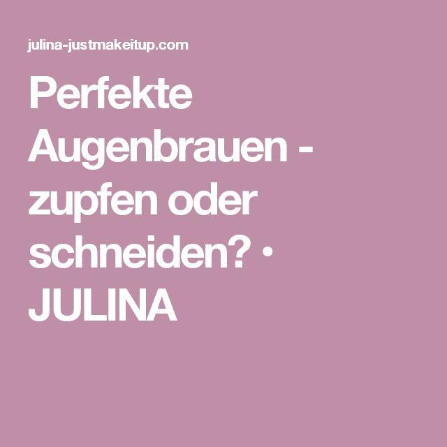 Perfekte Augenbrauen - zupfen oder schneiden? • JULINA