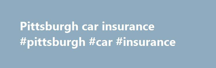 Pittsburgh car insurance #pittsburgh #car #insurance http://lesotho.remmont.com/pittsburgh-car-insurance-pittsburgh-car-insurance/  # PittPerks Pitt Perks is a program that provides a broad range of discounts and the opportunity to purchase certain voluntary benefits at group rates through payroll deductions to employees. New offerings are added frequently. Learn more about the Pitt Perks program. Discounts Automobile Purchases – Through exclusive discounts with TruCar Computers – Special…