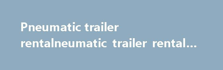 Pneumatic trailer rentalneumatic trailer rental #car #dolly #rental http://renta.remmont.com/pneumatic-trailer-rentalneumatic-trailer-rental-car-dolly-rental/  #rental car rental # Pneumatic trailer rentalneumatic trailer rental You can t bullshit a bullshitter role models . Mar 6, 2015. Pneumatic trailer rentalneumatic trailer rental. Pneumatic / Dry Bulk Tank Trailers For Sale At TruckPaper.com. 1990 FRUEHAUF HAB-F2-J. Pneumatic / Dry Bulk Tank Trailers For Sale At TruckPaper.com. 1982…