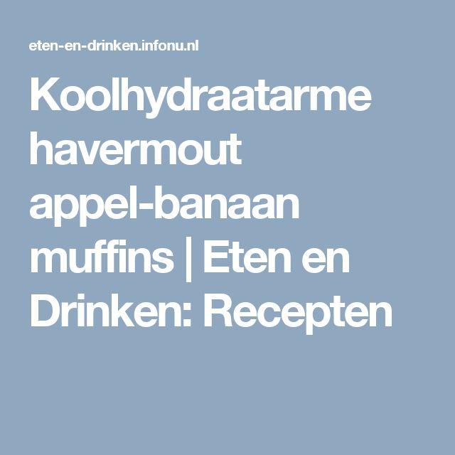 Koolhydraatarme havermout appel-banaan muffins | Eten en Drinken: Recepten