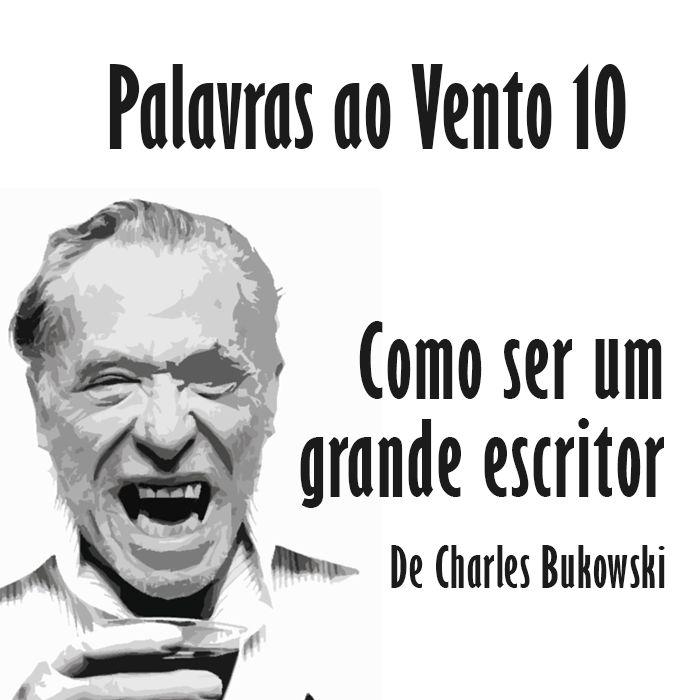Áudio Drama #10 – Como ser um grande escritor, por Charles Bukowski