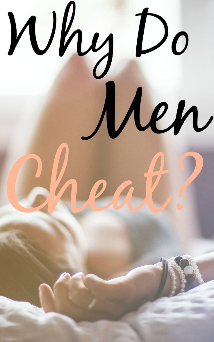 He Cheated! Why do men cheat?