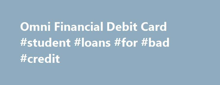 Omni Financial Debit Card #student #loans #for #bad #credit http://loan.remmont.com/omni-financial-debit-card-student-loans-for-bad-credit/  #debit card loans # Go Green Choose the Free No Fee Omni Financial ® Debit Card and have immediate access to your money. Now, when Omni approves your military loan, you can choose to leave our office with our new Omni Financial ® Debit Card and have immediate access to your money. This free option…The post Omni Financial Debit Card #student #loans #for…