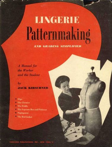 Friday Freebie: Lingerie Patternmaking and Grading Simplified: A Manual for the Student and the Worker By Jack Kirschner Published in 1950. Copyright not renewed i.e. it's in the public domain now....