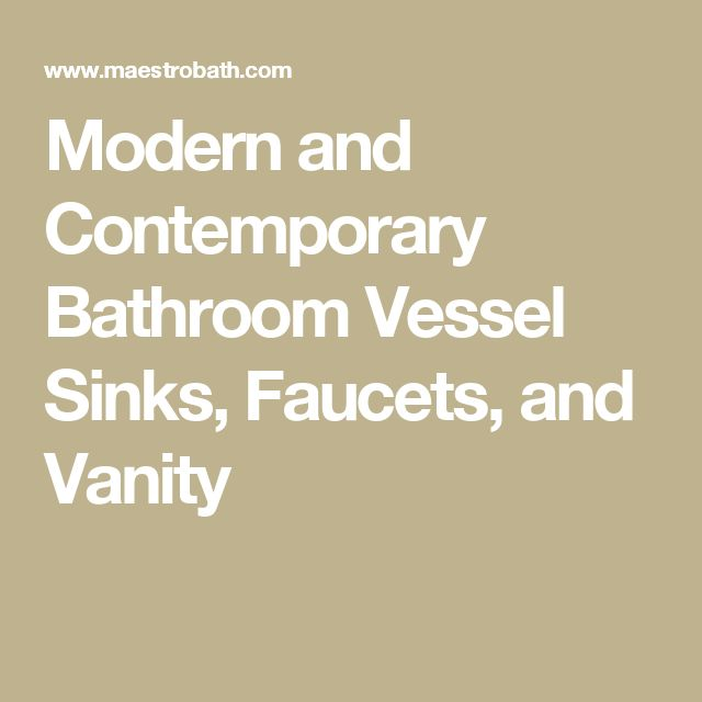 Modern and Contemporary Bathroom Vessel Sinks, Faucets, and Vanity