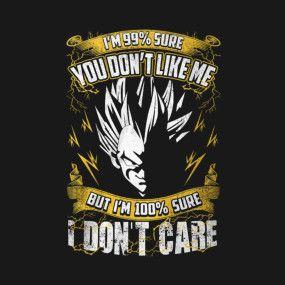 Super Saiyan - saiyan Shirt - vegeta - i'm 99% sure you don't like me but i'm 100% sure i don't care