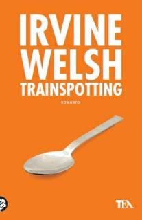 La biblioteca della Ele : RECENSIONE: Trainspotting di IRVINE WELSH