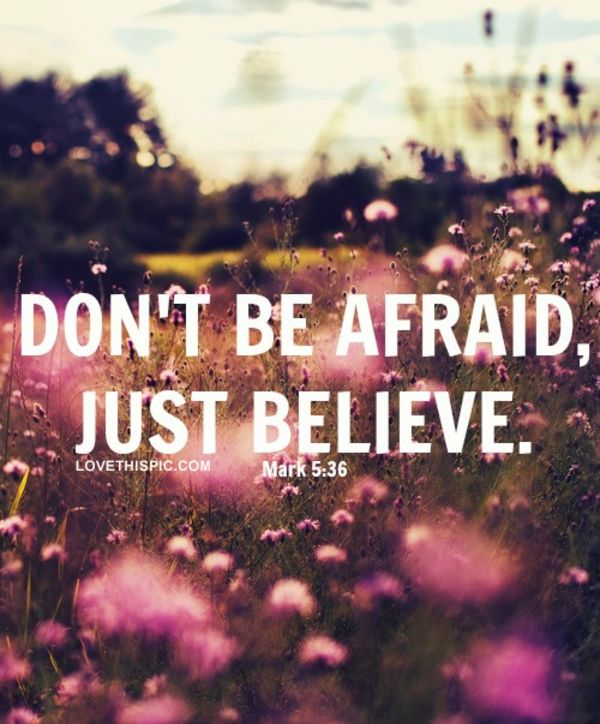 Don't Be Afraid, Just Believe Pictures, Photos, and Images for Facebook, Tumblr, Pinterest, and Twitter