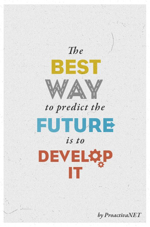 The best way to predict the future is to develop it