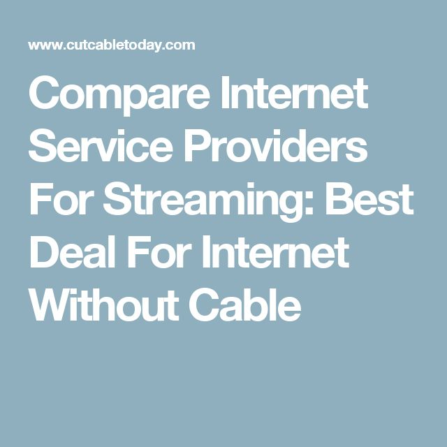 Compare Internet Service Providers For Streaming: Best Deal For Internet Without Cable