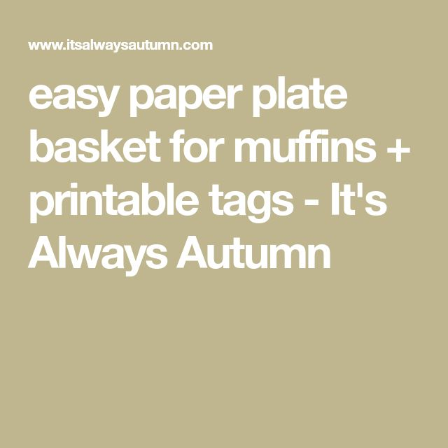 easy paper plate basket for muffins + printable tags - It's Always Autumn
