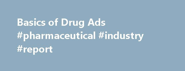 Basics of Drug Ads #pharmaceutical #industry #report http://pharma.remmont.com/basics-of-drug-ads-pharmaceutical-industry-report/  #pharmaceutical advertising # Basics of Drug Ads A drug is prescription only when medical professionals must supervise its use because patients are not able to use the drug safely on their own. Because of this, Congress laid out different requirements for prescription and non-prescription or over-the-counter drugs. Congress also gave the Food and Drug…