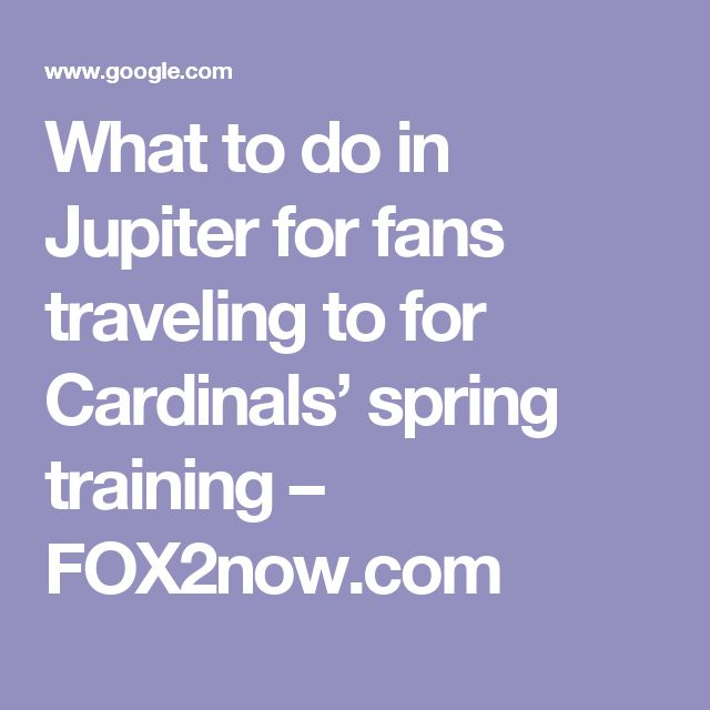 What to do in Jupiter for fans traveling to for Cardinals' spring training – FOX2now.com