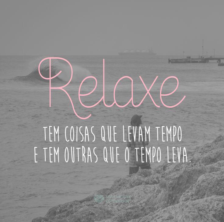 Relaxe... #mensagenscomamor #tempo #momentos #reflexões #pensamentos #frases #paciência
