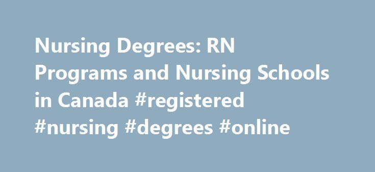 Nursing Degrees: RN Programs and Nursing Schools in Canada #registered #nursing #degrees #online http://australia.nef2.com/nursing-degrees-rn-programs-and-nursing-schools-in-canada-registered-nursing-degrees-online/  # Becoming a RN (Registered Nurse) Canadian Schools offering nurse Becoming a registered nurse in Canada will take many steps to complete. Requirements for practice vary from one province to another. However, there is a huge demand for registered nurses in Canada. This demand is…